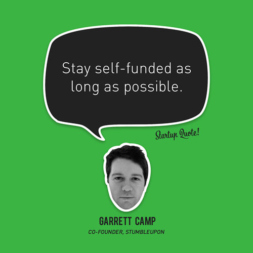 Stay self-funded as long as possible.