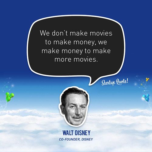 We don't make movies to make money, we make money to make more movies.