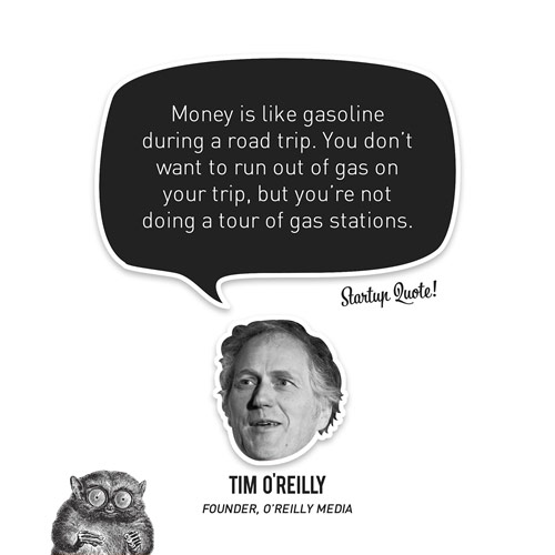 Money is like gasoline during a road trip. You don't want to run out of gas on your trip, but you're not doing a tour of gas stations.