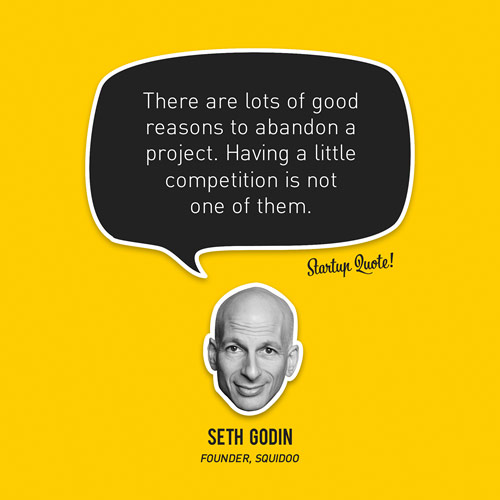 There are lots of good reasons to abandon a project. Having a little competition is not one of them.